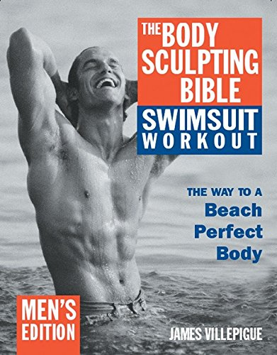 The Body Sculpting Bible Swimsuit Workout: The Way to a Beach Perfect Body: Men's Edition