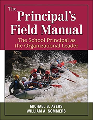 The Principal's Field Manual: The School Principal as the Organizational Leader by Ayers Michael B. Sommers William A. (2009-05-21)