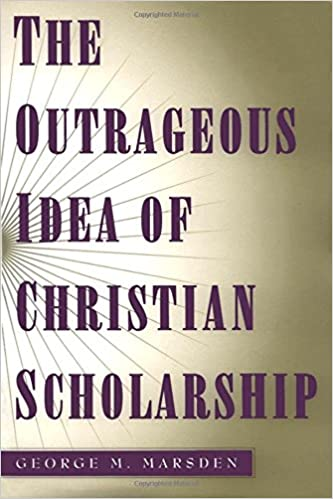 a77d9493b The Outrageous Idea of Christian Scholarship  George M. Marsden   9780195122909  Amazon.com  Books