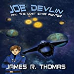 Joe Devlin and the Lost Star Fighter: Space Academy Series, Book 2 | James R. Thomas,Anca Marginean