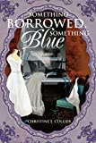 Something Borrowed, Something Blue, Christine Collier, 0595313744