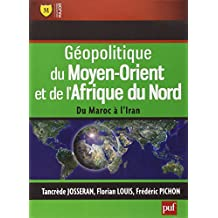 Géopolitique du Moyen-Orient et de l'Afrique du Nord [ancienne édition]: Du Maroc à l'Iran