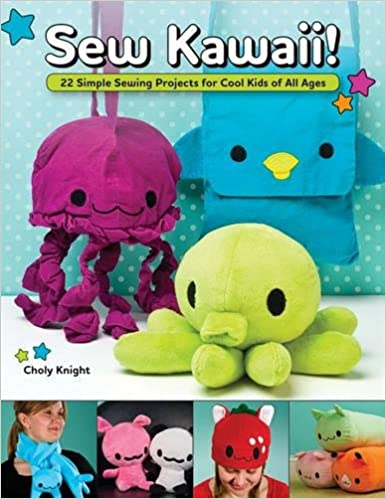 Sew Kawaii!: 22 Simple Sewing Projects for Cool Kids of All Ages ...