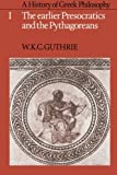 A History of Greek Philosophy: Earlier Presocratics and the Pythagoreans Vol 1