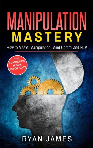 Manipulation: How to Master Manipulation, Mind Control and NLP (Manipulation Series) (Volume 2)
