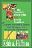 The Goumet's Vinaigrettes and Salads Cookbook, Keith A. Huffman, 0595288243