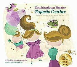 Conviviendo Con Nuestro Pequeño Coachee: Asumiendo el desafío de ser Padres & Coaches al mismo tiempo (Spanish Edition)