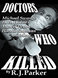 DOCTORS WHO KILLED - Case Summaries of 5 Doctors Who Were Serial Killers