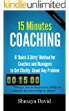 "15 Minutes Coaching: A ""Quick & Dirty"" Method for Coaches and Managers to Get Clarity About Any Problem (Tools for Success Book 2)"
