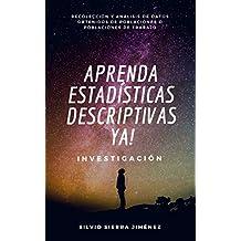 Aprenda Estadísticas Descriptivas YA!: Para quienes realizan sus propias investigaciones, con datos obtenidos de poblaciones (Investigación nº 1) (Spanish Edition)