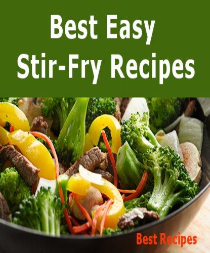 Best Easy Stir-Fry Recipes (Beef, Chicken, Pork, Shrimp, Turkey, Vegetable Stir Fry Recipe Book) (Best Chinese Food Dish)