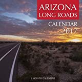 Arizona Long Roads Calendar 2017: 16 Month Calendar