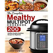 The Complete Mealthy MultiPot Cookbook: 200 Healthy Mealthy MultiPot Recipes for Beginners (English Edition)