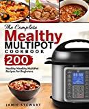 The Complete Mealthy MultiPot Cookbook: 200 Healthy Mealthy MultiPot Recipes for Beginners