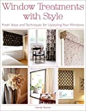 window decorating ideas Window Treatments with Style: Fresh Ideas and Techniques for Upstyling Your Windows
