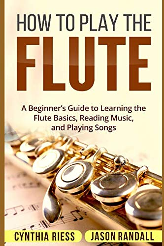 - How to Play the Flute: A Beginner's Guide to Learning the Flute Basics, Reading Music, and Playing Songs