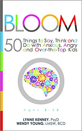 Bloom: 50 Things to Say, Think, and Do with Anxious, Angry, and ...