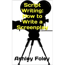 Script Writing: How to Write a Screenplay
