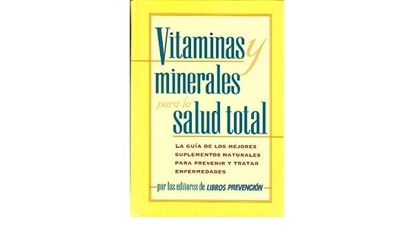 Vitaminas y minerales para la salud total: La guia de los mejores suplementos naturales para prevenir y tratar enfermedades Spanish Edition: Amazon.es: ...