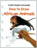 How to Draw African Animals, Justin Lee, 082395790X