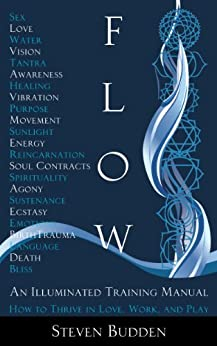 Flow: An Illuminated Training Manual: How to Thrive in Love, Work, and Play by [Budden, Steven]