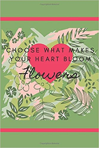 Choose What Makes Your Heart Bloom Flowers