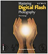 Mastering Digital Flash Photography: The Complete Reference Guide
