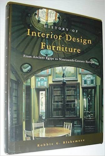 History Of Interior Design And Furniture From Ancient Egypt To Nineteenth Century Europe Robbie G Blakemore Julie L Rabun 9780442019563 Amazon