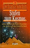 Stufen zum Kosmos. Götter, Mythen, Kulturen, Pyramiden - die Suche nach der Unsterblichkeit