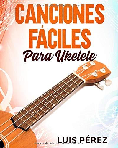 Canciones Fáciles Para Ukelele: Amazon.es: Pérez, Luis: Libros