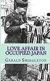 Love Affair in Occupied Japan, Gerald Shingleton, 1497372712