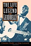 The Life and Legend of Leadbelly, Charles Wolfe and Kip Lornell, 030680896X