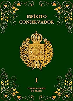Espírito Conservador: Volume I (Coleção Espírito Conservador Livro 1) por [Hipólito, Marcelo, Martins, Reno]
