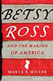 Betsy Ross and the Making of America, Marla R. Miller, 0805082972