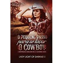O Pequeno Passo Para Se Laçar O Cowboy (Série Irmãos Valente Livro 4)