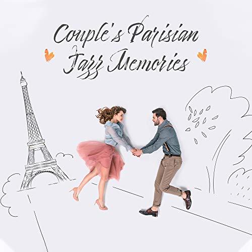Couple's Parisian Jazz Memories: 2019 Romantic Jazz Smooth Music for Lovers, Honeymoon Perfect Background Music, Beautiful Memories, Holidays Full of Love (Parisian Memories)