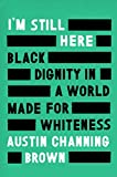 #7: I'm Still Here: Black Dignity in a World Made for Whiteness