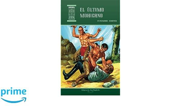 El último mohicano (Ariel Juvenil Ilustrada) (Volume 18) (Spanish Edition): Ana Bergholtz, Fenimore Cooper, Tarquino Mejía, Rafael Díaz Ycaza, ...