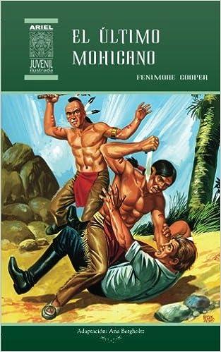 El último mohicano: Volume 18 Ariel Juvenil Ilustrada: Amazon.es: Fenimore Cooper, Tarquino Mejía, Ana Bergholtz, Nelson Jácome, Rafael Díaz Ycaza: Libros