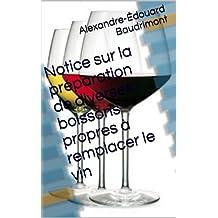 Notice sur la préparation de diverses boissons propres à remplacer le vin (French Edition)