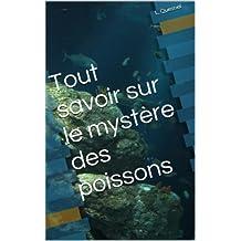 Tout savoir sur le mystère des poissons (French Edition)