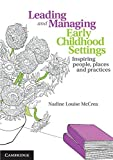 Leading and Managing Early Childhood Settings : Inspiring People, Places and Practices, McCrea, Nadine, 1107669189