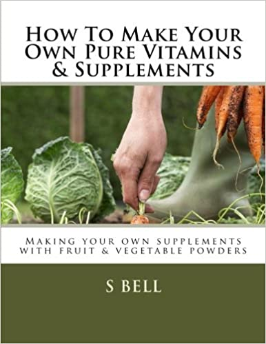 How To Make Your Own Pure Vitamins & Supplements: Making your own ...