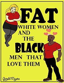 Fat White Women The Black Men That Love Them Tyrell Chloe Fat