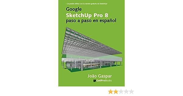 Google SketchUp Pro 8 paso a paso en español eBook: João Gaspar: Amazon.es: Tienda Kindle