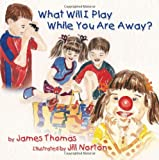 What Will I Play While You Are Away?, Thomas James and James Thomas, 1426929242