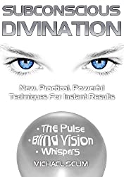 Subconscious Divination - New Practical Techniques For Real Instant Results