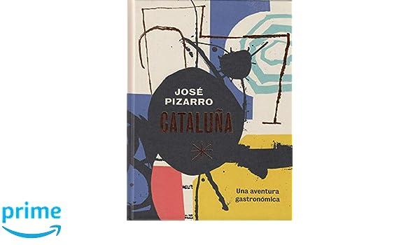 Cataluña: Una aventura gastronómica: Amazon.es: José Pizarro, Gemma Fors Soriano: Libros