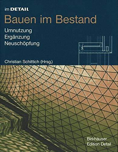 Bauen im Bestand: Umnutzung, Ergänzung, Neuschöpfung (In Detail (Deutsch))