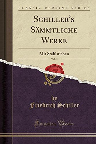 Schiller's Sämmtliche Werke, Vol. 3: Mit Stahlstichen (Classic Reprint) (German Edition)
